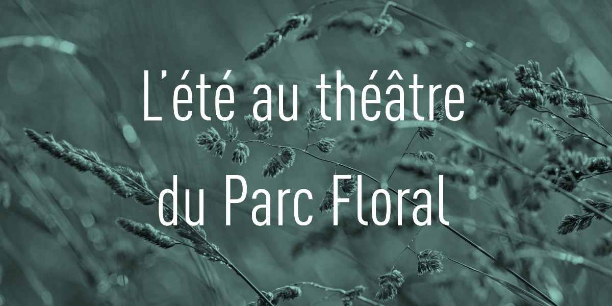 évenement gratuit au parc floral avec le théâtre Dunois